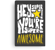 Hey Super Star! You're Super Awesome Canvas Print