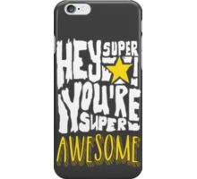Hey Super Star! You're Super Awesome iPhone Case/Skin