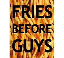 Fries Before Guys Photographic Print