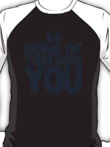 None of them were you T-Shirt