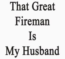 That Great Fireman Is My Husband  by supernova23