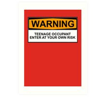 WARNING: TEENAGE OCCUPANT, ENTER AT YOUR OWN RISK Art Print