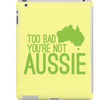 Too bad you're not AUSSIE iPad Case/Skin