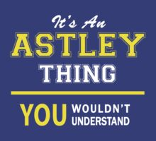 It's An ASTLEY thing, you wouldn't understand !! by satro