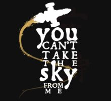 You can't take the sky from me - white text variant by Rob Goforth