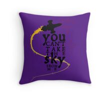 You can't take the sky from me.  Throw Pillow