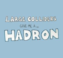 Large colliders give me a Hadron. by Edgar Lowman