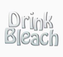 Drink Bleach by radtrash