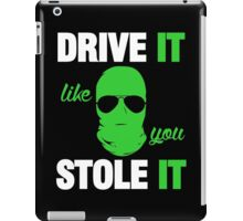DRIVE IT like you STOLE IT (3) iPad Case/Skin