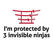 I'm Protected by 3 Invisible Ninjas by artpolitic
