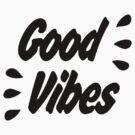 Good Vibes [Black] by imjesuschrist