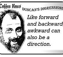 Like forward and backward, awkward can also be a direction. by vancoffeenews