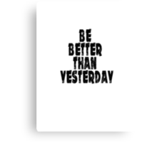 Be a better than yesterday big 1 Canvas Print