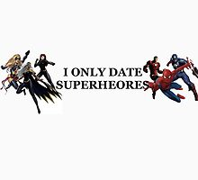 I Only Date Superheroes  by Seaislechick