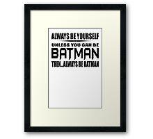 Always Be Yourself Unless You Can Be Batman Then Alway Be Batman T Shirt Cotton TShirt Superhero T Shirt Framed Print