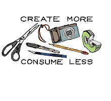 Create More Consume Less by strayfoto