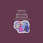 Handbook For The Recently Deceased by princessbedelia