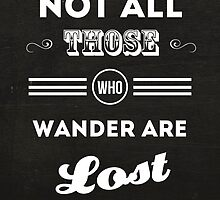 Not All Those Who Wander Tee by theheyfrancis