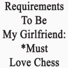 Requirements To Be My Girlfriend: *Must Love Chess  by supernova23