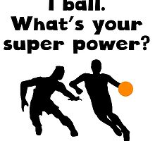I Ball Super Power by kwg2200