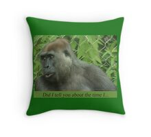 Did I tell you about the time I... Throw Pillow
