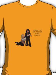 You're the Amy to my Tina T-Shirt