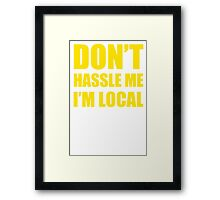 DON'T HASSLE ME I'M LOCAL TSHIRT Funny Humor WHAT ABOUT BOB TEE Bill Murray Framed Print