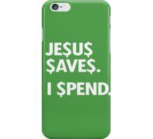 Jesus saves. I spend. iPhone Case/Skin