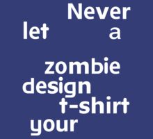 Never let a zombie design t-shirt your by onebaretree