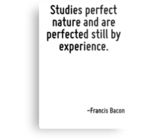 Studies perfect nature and are perfected still by experience. Metal Print