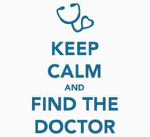 Keep Calm And Find The Doctor by bekemdesign