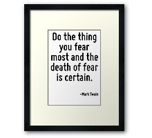 Do the thing you fear most and the death of fear is certain. Framed Print