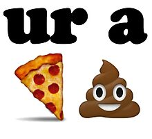 ur a pizza shit  by Crystal Friedman