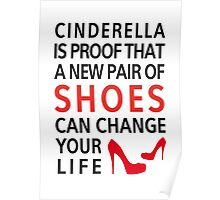 Cinderella is proof that a new pair of shoes can change your life Poster