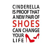 Cinderella is proof that a new pair of shoes can change your life Photographic Print