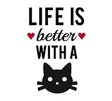 Life is better with a cat, text design, word art Photographic Print