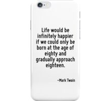 Life would be infinitely happier if we could only be born at the age of eighty and gradually approach eighteen. iPhone Case/Skin