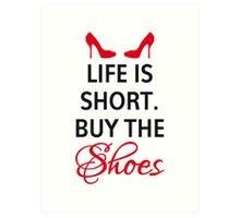 Life is short, buy the shoes. Art Print