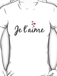 Je t'aime, I love you, French word art with red hearts T-Shirt