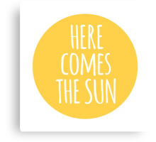 here comes the sun, word art, text design  Canvas Print