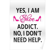 Yes, I am shoe addict. No, I don't need help. Poster