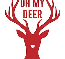Reindeer head with text Oh my deer, for Valentine's day, Christmas card, Xmas gift by beakraus