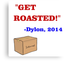 GET ROASTED Dylon Quote ALT Canvas Print
