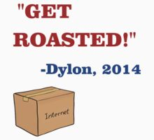 GET ROASTED Dylon Quote ALT by TechnoKhajiit