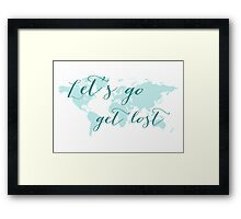 Let's go get lost world map Framed Print