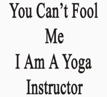 You Can't Fool Me I Am A Yoga Instructor  by supernova23