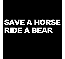 Save a Horse, Ride a Bear Photographic Print