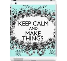 KEEP CALM and MAKE THINGS iPad Case/Skin