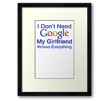 I Don't Need Google My Girlfriend Knows Everything T Shirt Funny Tshirt Gift For Him Framed Print