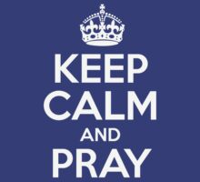 Keep Calm And Pray by artvia